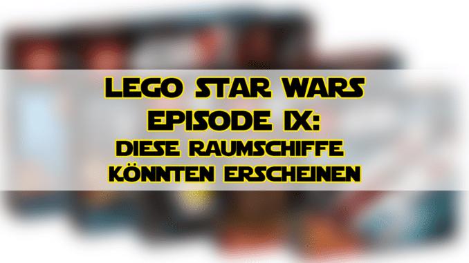 LEGO Star Wars Episode IX: Diese Raumschiffe könnten erscheinen